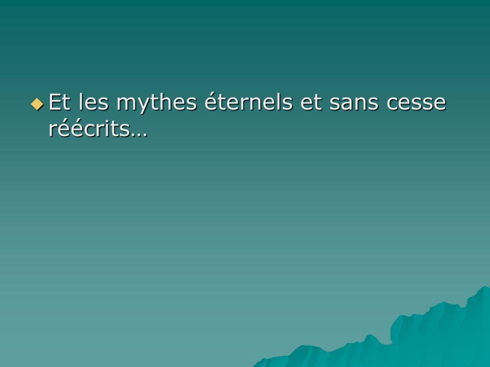 Et les mythes éternels et sans cesse réécrits… Et les mythes éternels et sans cesse réécrits…