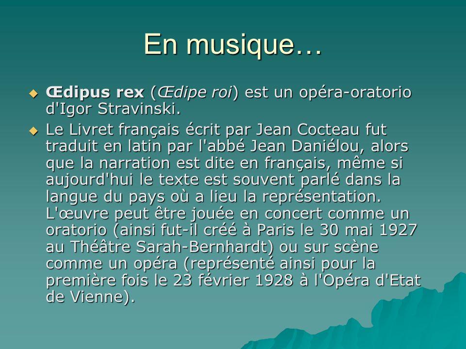 En musique… Œdipus rex (Œdipe roi) est un opéra-oratorio d'Igor Stravinski. Œdipus rex (Œdipe roi) est un opéra-oratorio d'Igor Stravinski. Le Livret