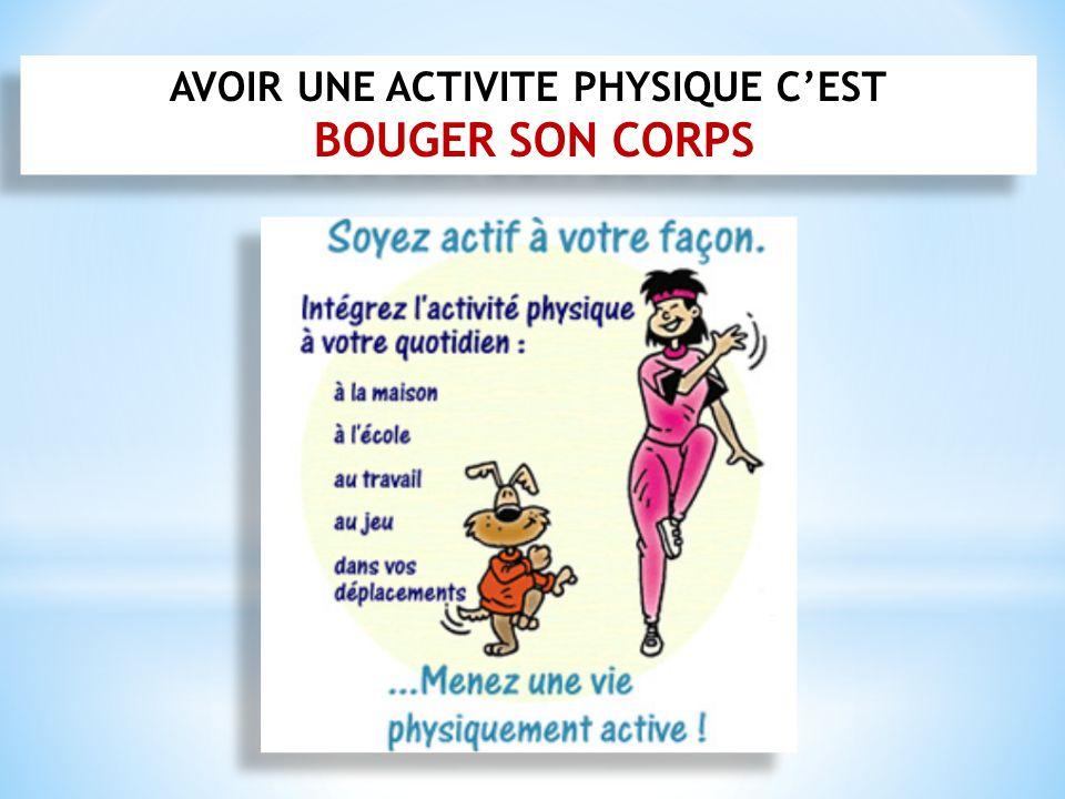 AVOIR UNE ACTIVITE PHYSIQUE CEST BOUGER SON CORPS AVOIR UNE ACTIVITE PHYSIQUE CEST BOUGER SON CORPS