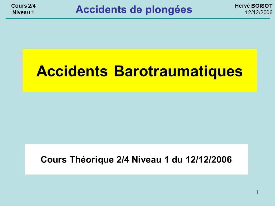 1 Cours Théorique 2/4 Niveau 1 du 12/12/2006 Accidents Barotraumatiques Cours 2/4 Niveau 1 Hervé BOISOT 12/12/2006 Accidents de plongées