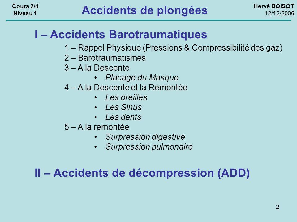 2 Hervé BOISOT 12/12/2006 I – Accidents Barotraumatiques 1 – Rappel Physique (Pressions & Compressibilité des gaz) 2 – Barotraumatismes 3 – A la Desce