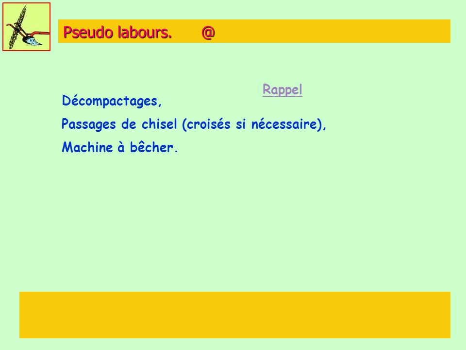 Pseudo labours. @ Décompactages, Passages de chisel (croisés si nécessaire), Machine à bêcher. Rappel