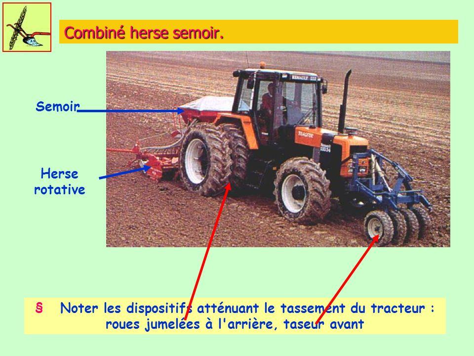 Combiné herse semoir. § Noter les dispositifs atténuant le tassement du tracteur : roues jumelées à l'arrière, taseur avant Semoir Herse rotative