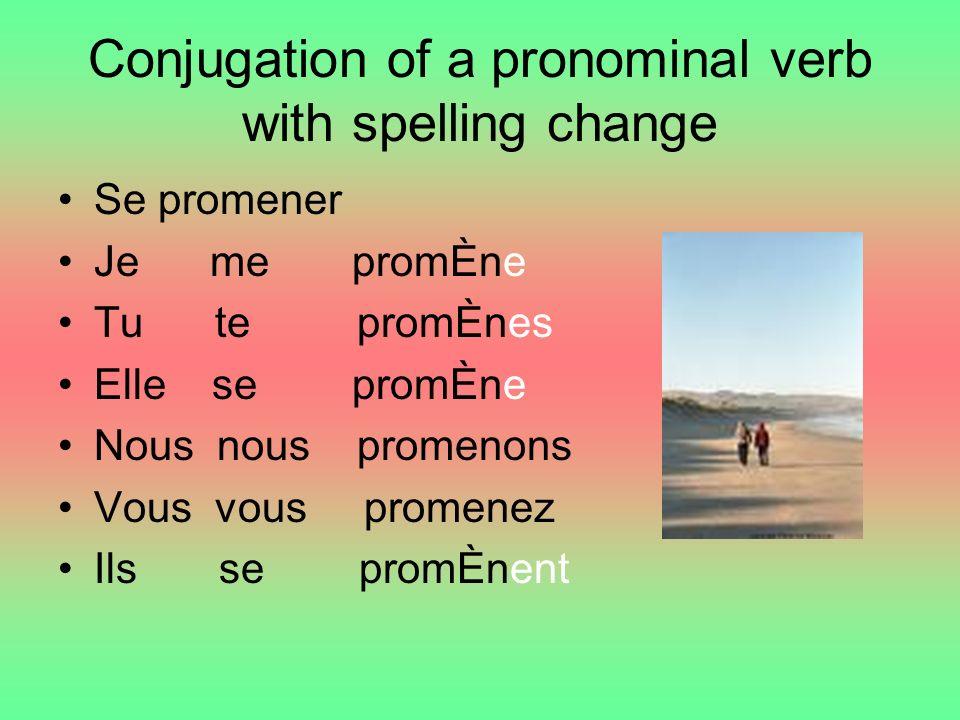 Conjugation of a pronominal verb with spelling change Se promener Je me promÈne Tu te promÈnes Elle se promÈne Nous nous promenons Vous vous promenez