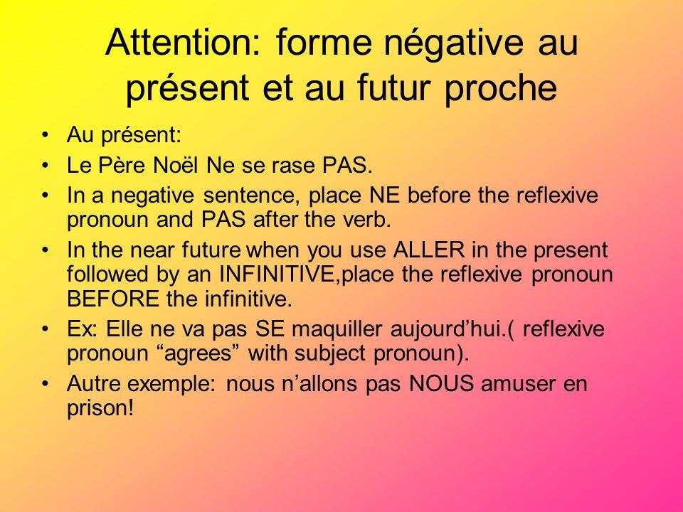 Attention: forme négative au présent et au futur proche Au présent: Le Père Noël Ne se rase PAS. In a negative sentence, place NE before the reflexive