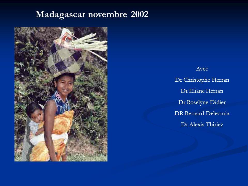 Madagascar novembre 2002 Avec Dr Christophe Herran Dr Eliane Herran Dr Roselyne Didier DR Bernard Delecroix Dr Alexis Thiriez