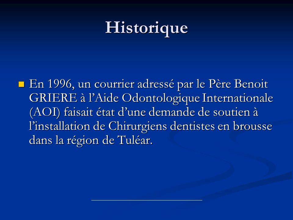 Historique En 1996, un courrier adressé par le Père Benoit GRIERE à lAide Odontologique Internationale (AOI) faisait état dune demande de soutien à li