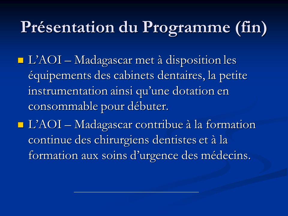 Présentation du Programme (fin) LAOI – Madagascar met à disposition les équipements des cabinets dentaires, la petite instrumentation ainsi quune dota