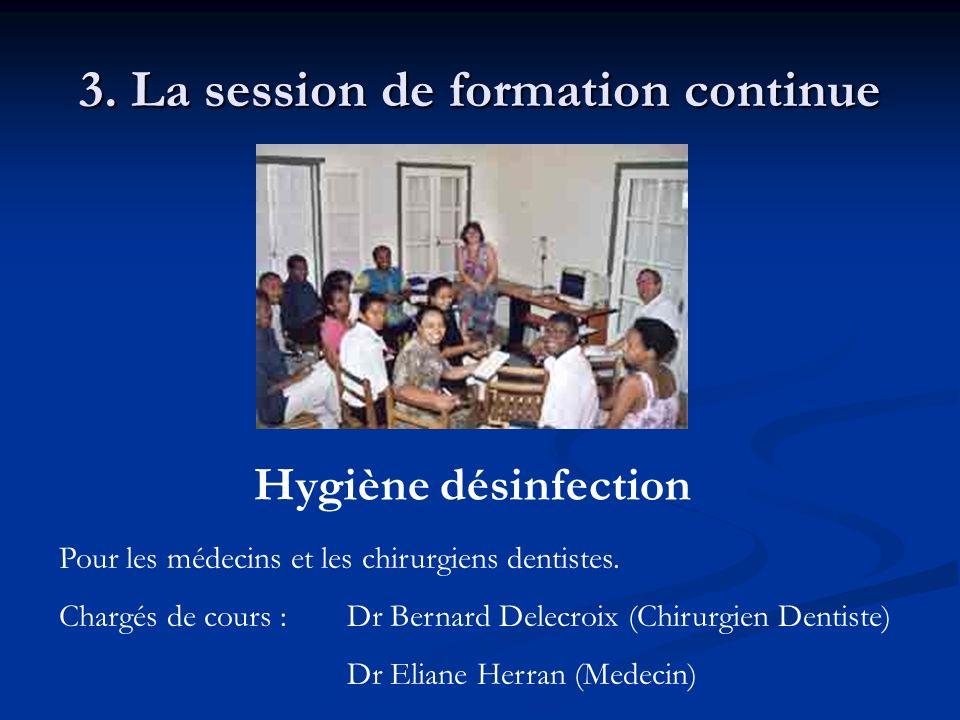 3. La session de formation continue Hygiène désinfection Pour les médecins et les chirurgiens dentistes. Chargés de cours :Dr Bernard Delecroix (Chiru