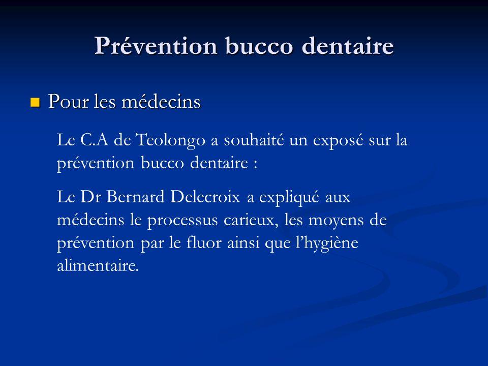 Prévention bucco dentaire Pour les médecins Pour les médecins Le C.A de Teolongo a souhaité un exposé sur la prévention bucco dentaire : Le Dr Bernard