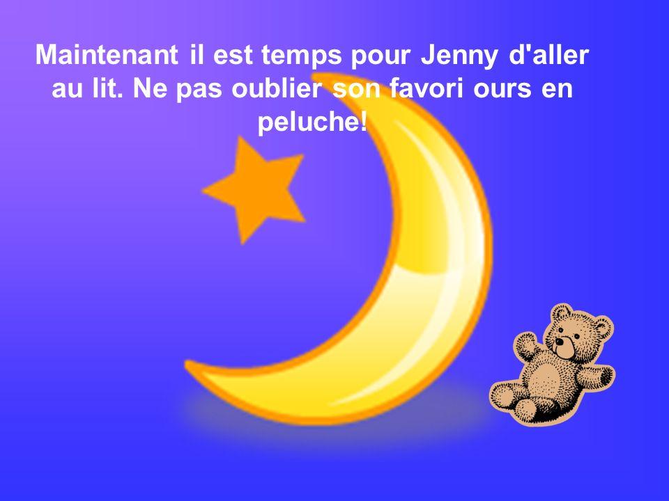 Maintenant il est temps pour Jenny d'aller au lit. Ne pas oublier son favori ours en peluche!