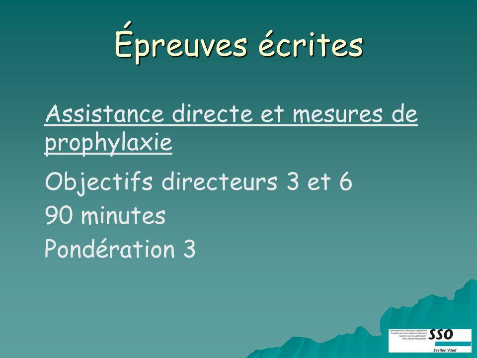 Épreuves écrites Assistance directe et mesures de prophylaxie Objectifs directeurs 3 et 6 90 minutes Pondération 3