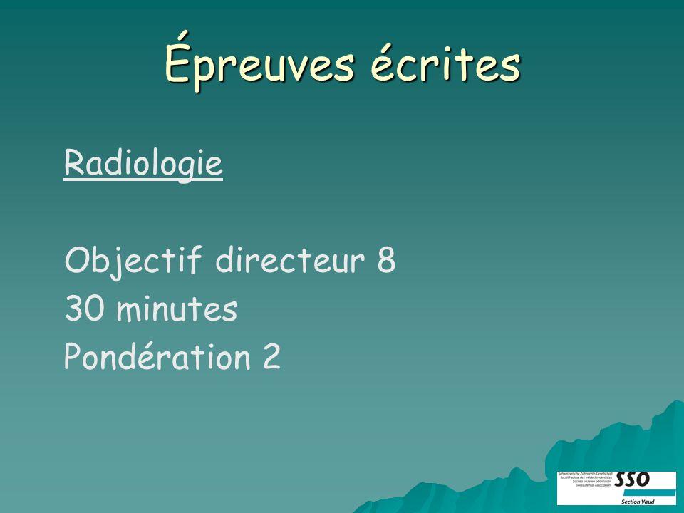Épreuves écrites Radiologie Objectif directeur 8 30 minutes Pondération 2