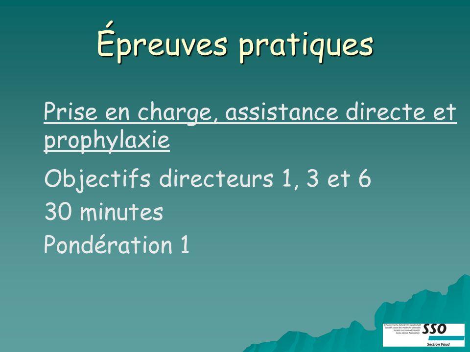 Épreuves pratiques Prise en charge, assistance directe et prophylaxie Objectifs directeurs 1, 3 et 6 30 minutes Pondération 1