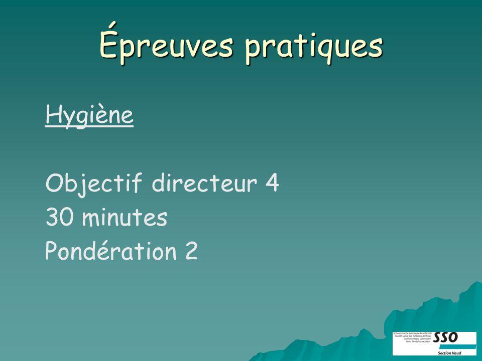 Épreuves pratiques Hygiène Objectif directeur 4 30 minutes Pondération 2
