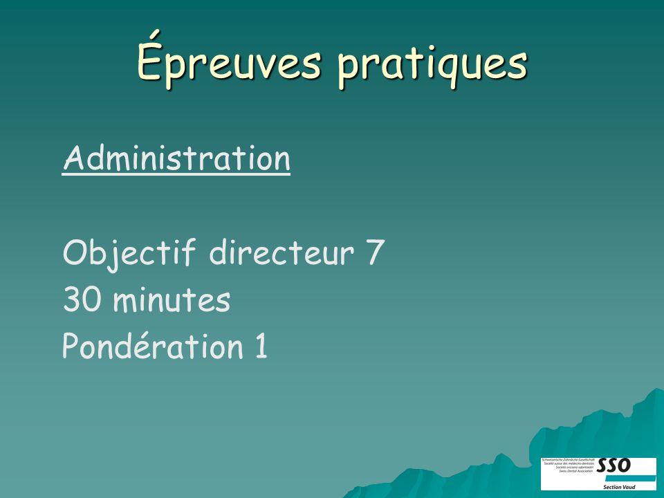 Épreuves pratiques Administration Objectif directeur 7 30 minutes Pondération 1