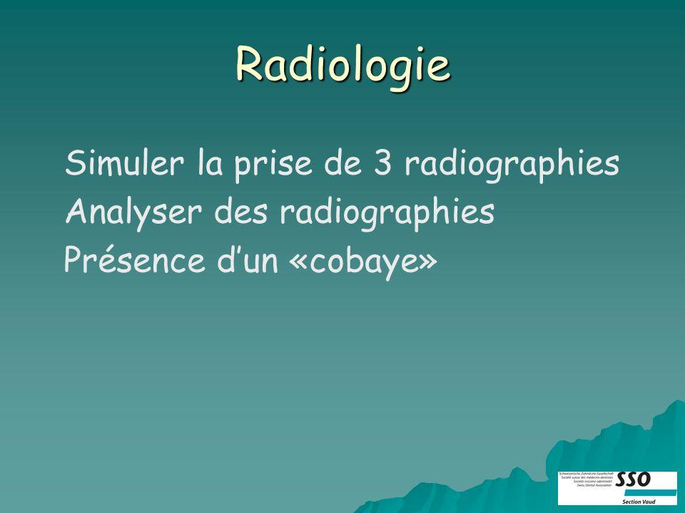 Radiologie Simuler la prise de 3 radiographies Analyser des radiographies Présence dun «cobaye»