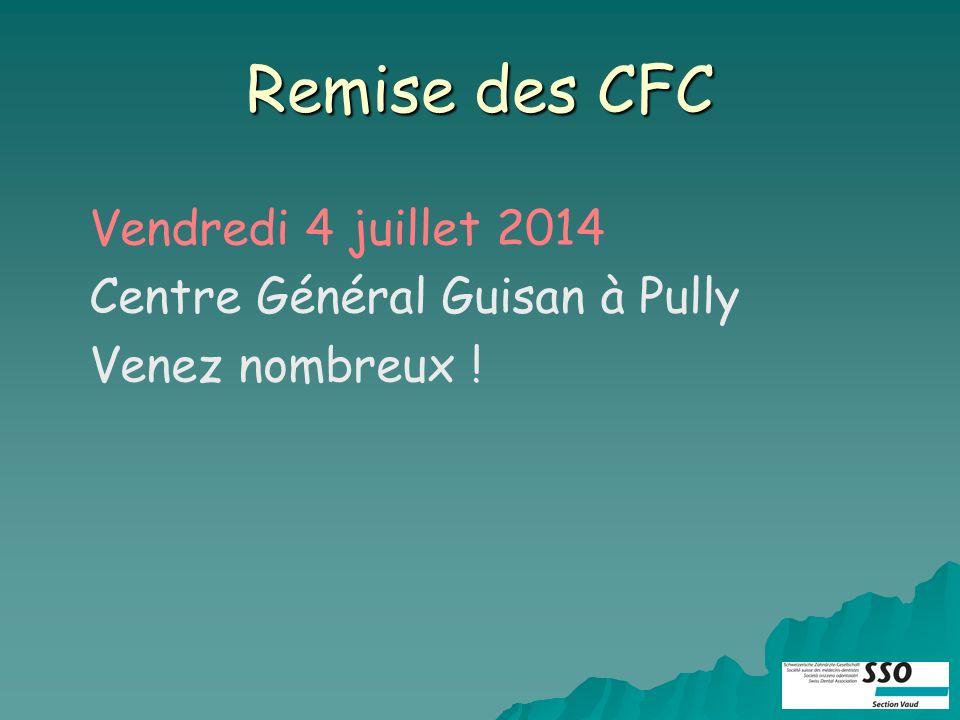 Remise des CFC Vendredi 4 juillet 2014 Centre Général Guisan à Pully Venez nombreux !