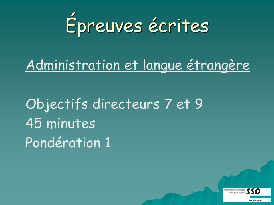 Épreuves écrites Administration et langue étrangère Objectifs directeurs 7 et 9 45 minutes Pondération 1