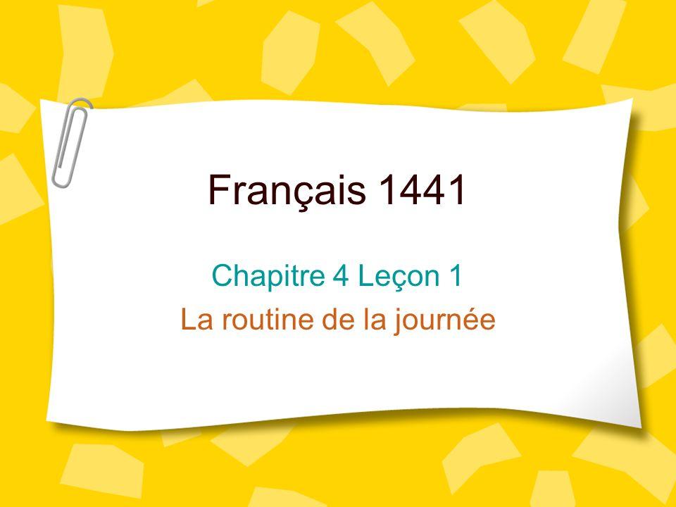 Français 1441 Chapitre 4 Leçon 1 La routine de la journée