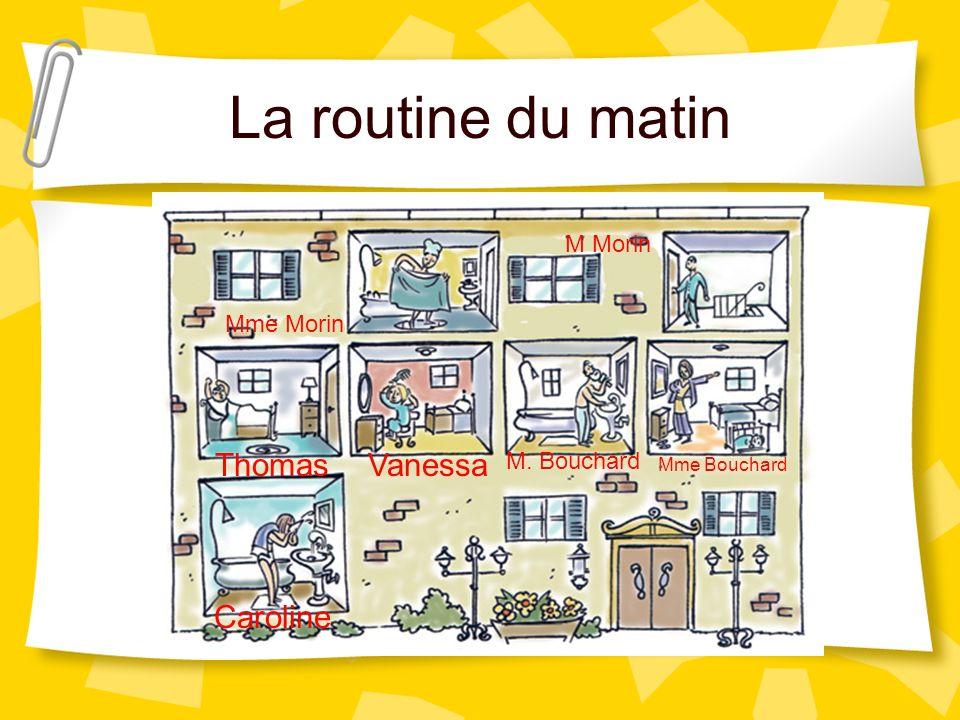La routine du matin Caroline ThomasVanessa M. Bouchard Mme Bouchard Mme Morin M Morin