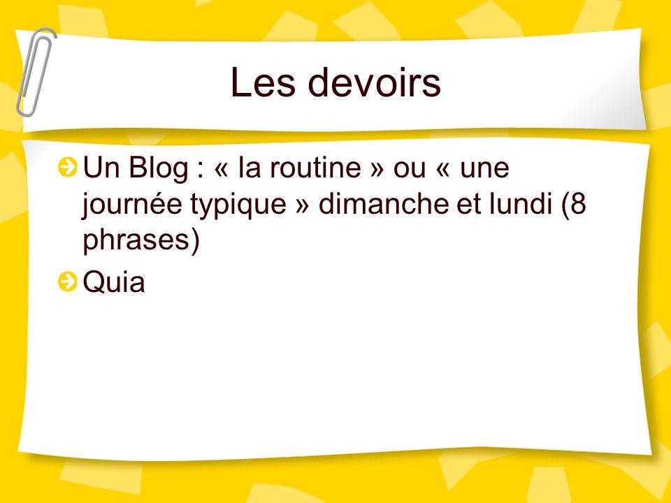 Les devoirs Un Blog : « la routine » ou « une journée typique » dimanche et lundi (8 phrases) Quia