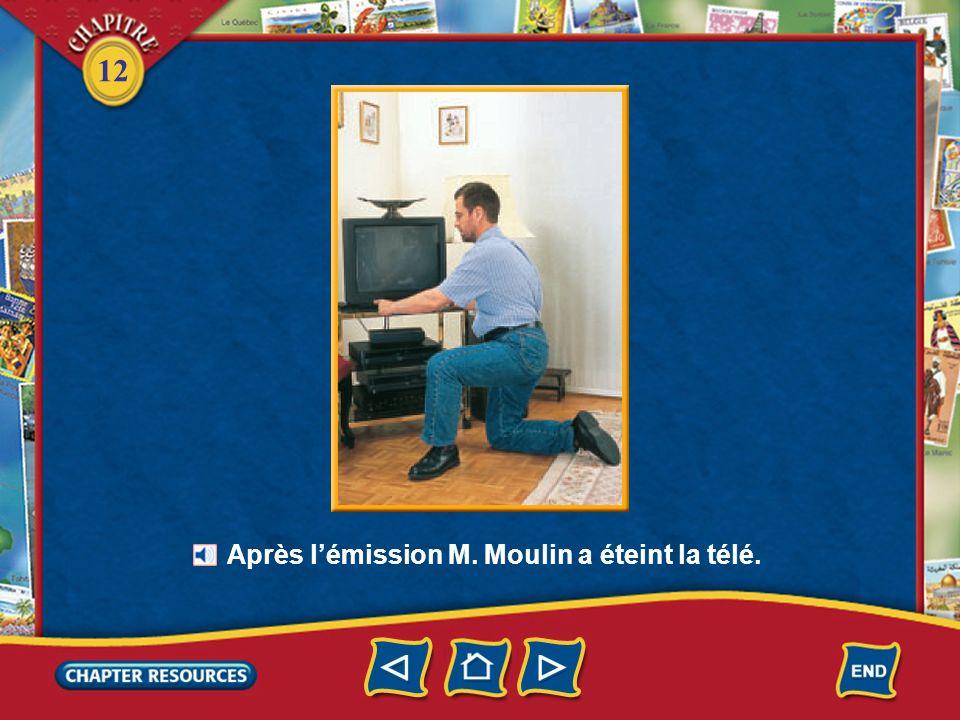 12 M. Moulin a zappé pour éviter les publicités. la salle de séjour Il a changé de chaîne. Il a regardé son émission favorite. Mélanie a fait ses devo