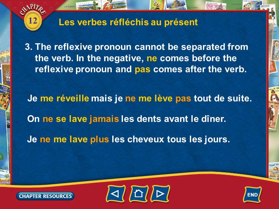 12 Les verbes réfléchis au présent 2. Each subject pronoun has its corresponding reflexive pronoun. Study the following. SE LAVER SHABILLER je tu il/e