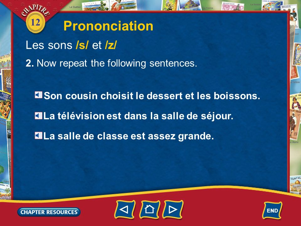 12 Prononciation Les sons /s/ et /z/ 1. It is important to make a distinction between the sounds /s/ and /z/. After all, you would not want to confuse