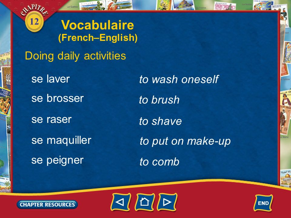12 the routine Vocabulaire Doing daily activities la routine prendre un bain prendre une douche se réveiller to take a bath to take a shower to wake u