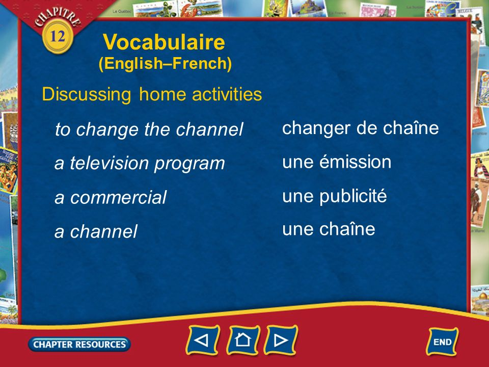 12 Discussing home activities allumer éteindre enregistrer to turn off to record to turn on zapper to channel surf Vocabulaire (English–French)
