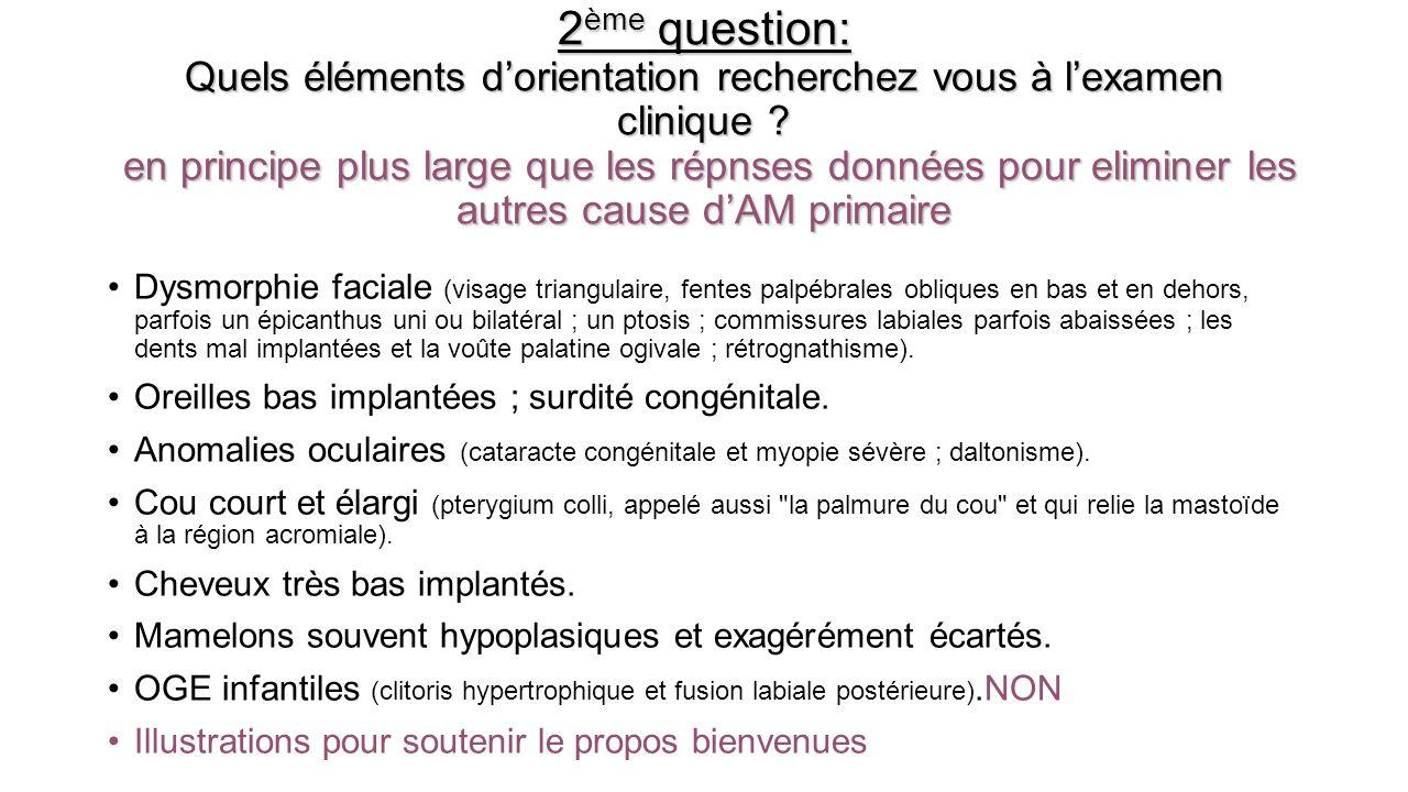 2 ème question: Quels éléments dorientation recherchez vous à lexamen clinique ? en principe plus large que les répnses données pour eliminer les autr