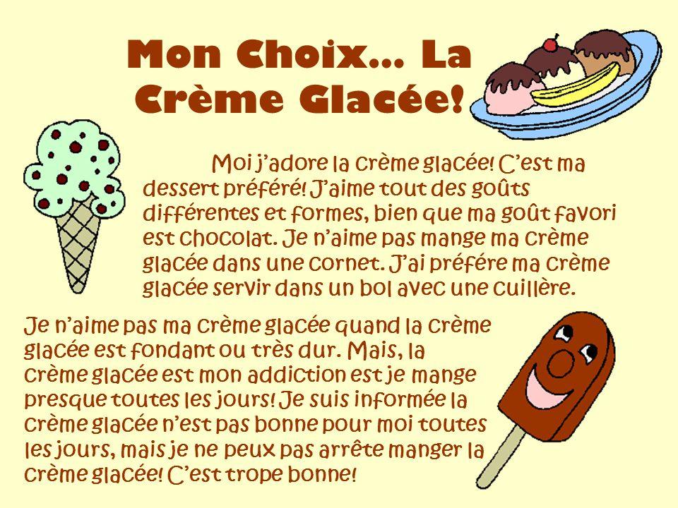 Mon Choix… La Crème Glacée. Moi jadore la crème glacée.