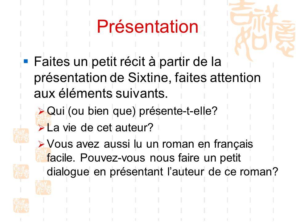 Présentation Faites un petit récit à partir de la présentation de Sixtine, faites attention aux éléments suivants. Qui (ou bien que) présente-t-elle?