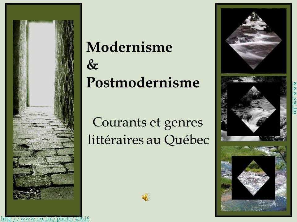Modernisme & Postmodernisme Courants et genres littéraires au Québec http://www.sxc.hu/photo/43616 www.sxc.hu