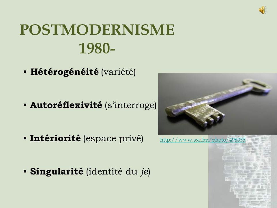 POSTMODERNISME 1980- Hétérogénéité (variété) Autoréflexivité (sinterroge) Intériorité (espace privé) Singularité (identité du je ) http://www.sxc.hu/p