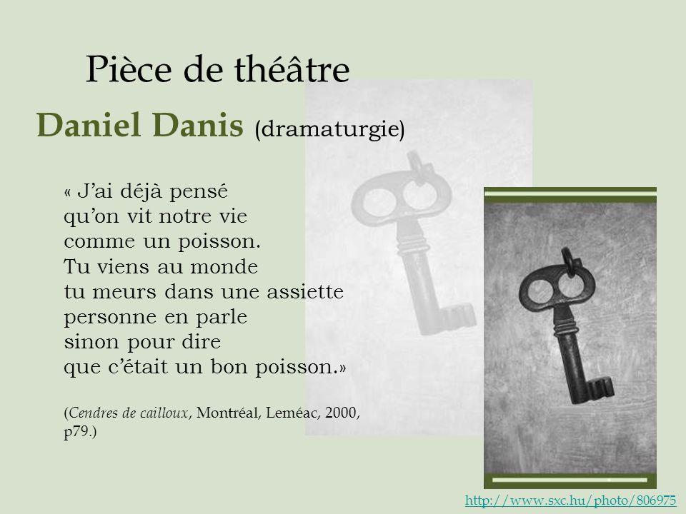 Pièce de théâtre Daniel Danis (dramaturgie) « Jai déjà pensé quon vit notre vie comme un poisson. Tu viens au monde tu meurs dans une assiette personn