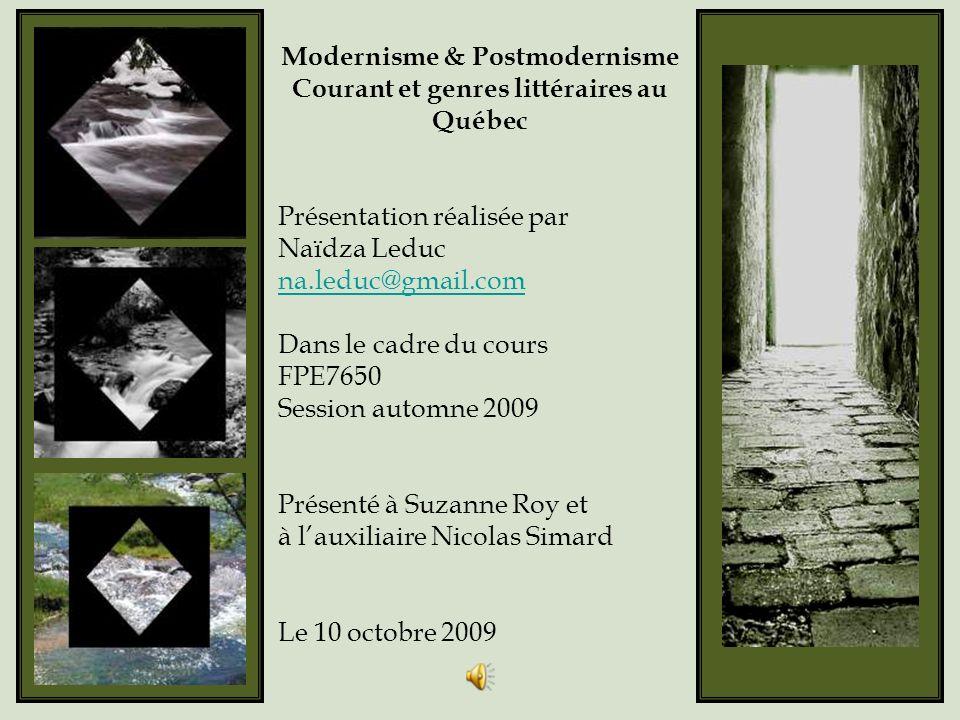 Modernisme & Postmodernisme Courant et genres littéraires au Québec Présentation réalisée par Naïdza Leduc na.leduc@gmail.com Dans le cadre du cours F