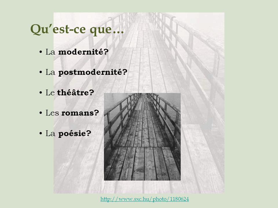 Quest-ce que… La modernité? La postmodernité? Le théâtre? Les romans? La poésie? http://www.sxc.hu/photo/1180624
