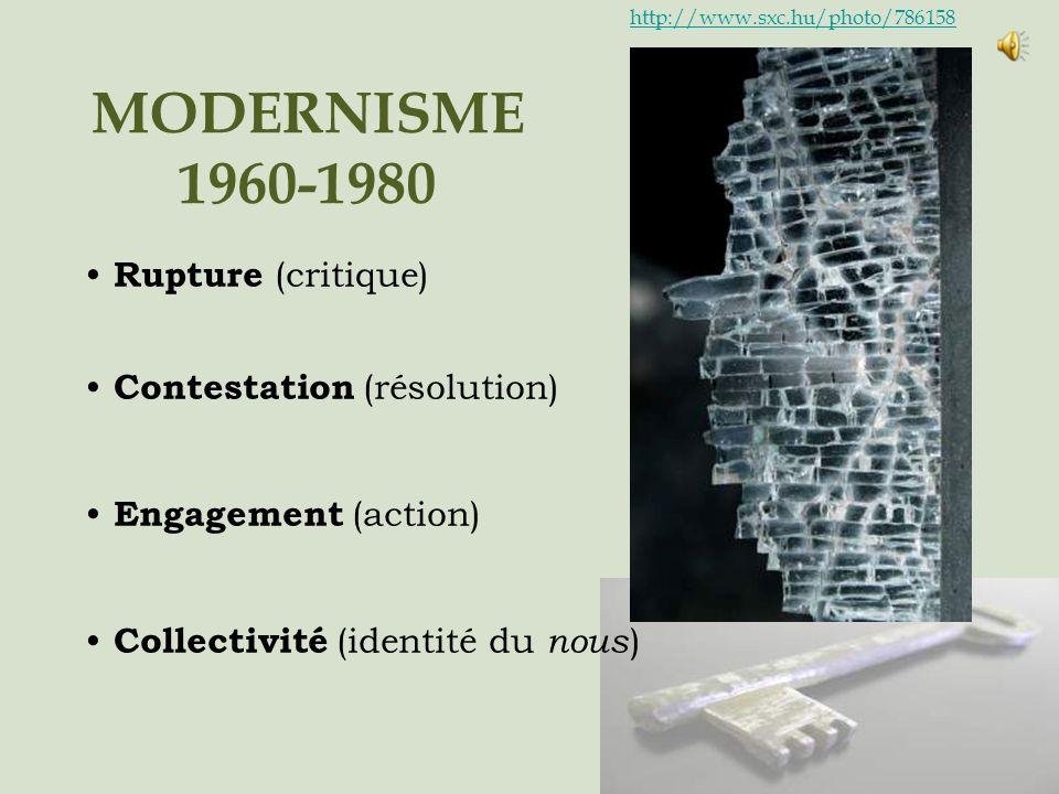 MODERNISME 1960-1980 Rupture (critique) Contestation (résolution) Engagement (action) Collectivité (identité du nous ) http://www.sxc.hu/photo/786158