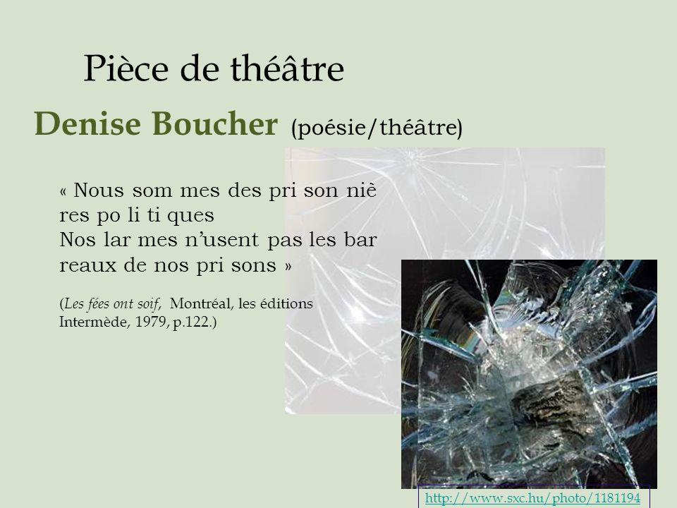 Pièce de théâtre Denise Boucher (poésie/théâtre) « Nous som mes des pri son niè res po li ti ques Nos lar mes nusent pas les bar reaux de nos pri sons