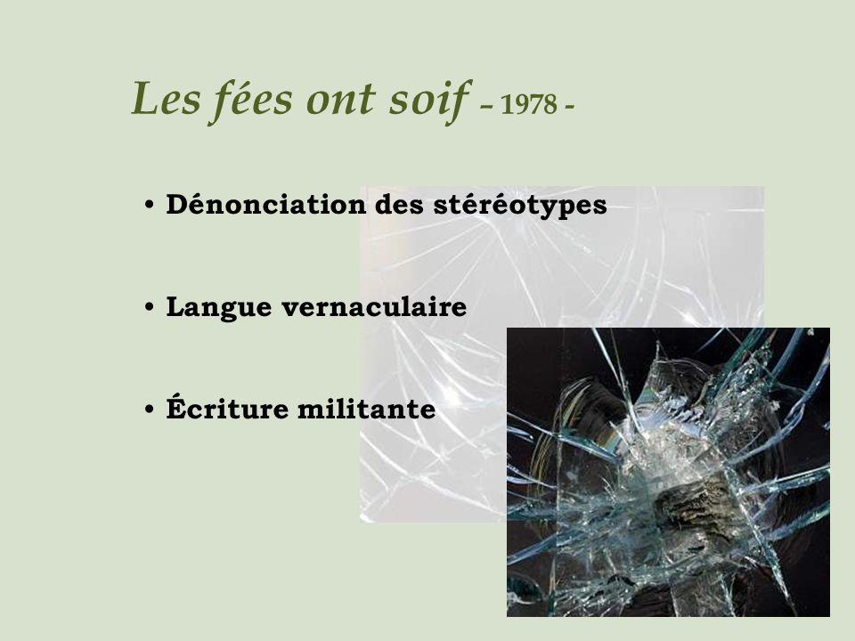 Dénonciation des stéréotypes Langue vernaculaire Écriture militante Les fées ont soif – 1978 -
