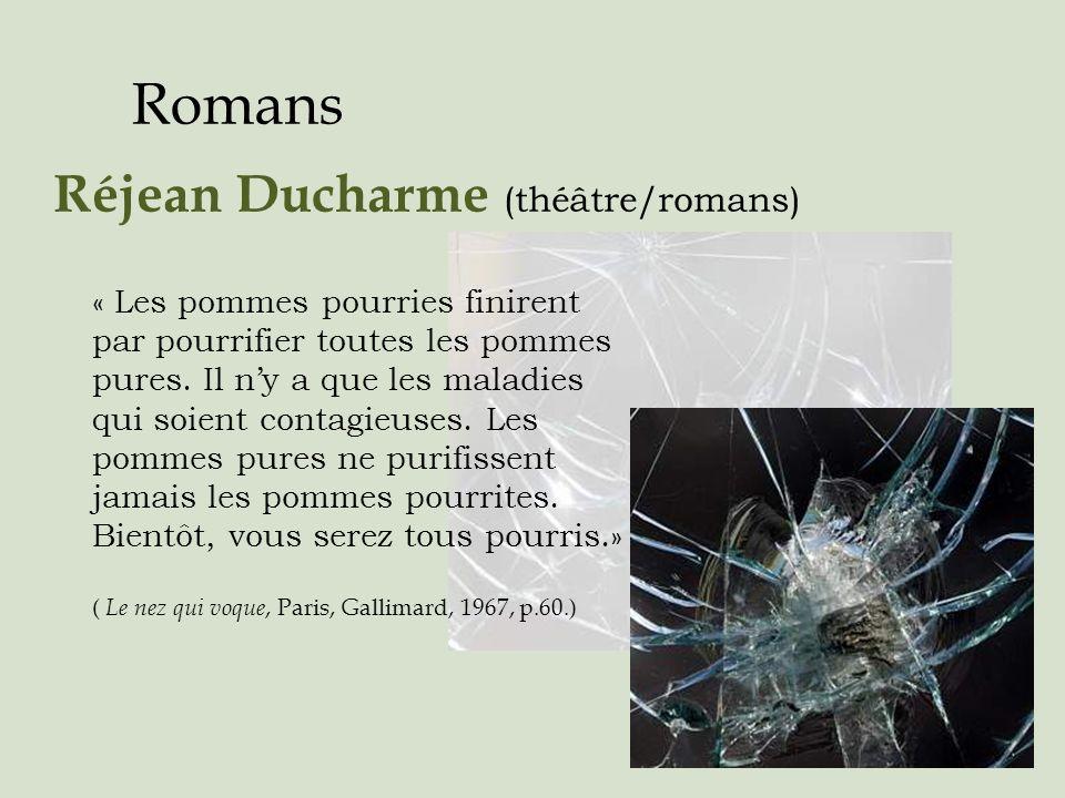 Romans Réjean Ducharme (théâtre/romans) « Les pommes pourries finirent par pourrifier toutes les pommes pures. Il ny a que les maladies qui soient con