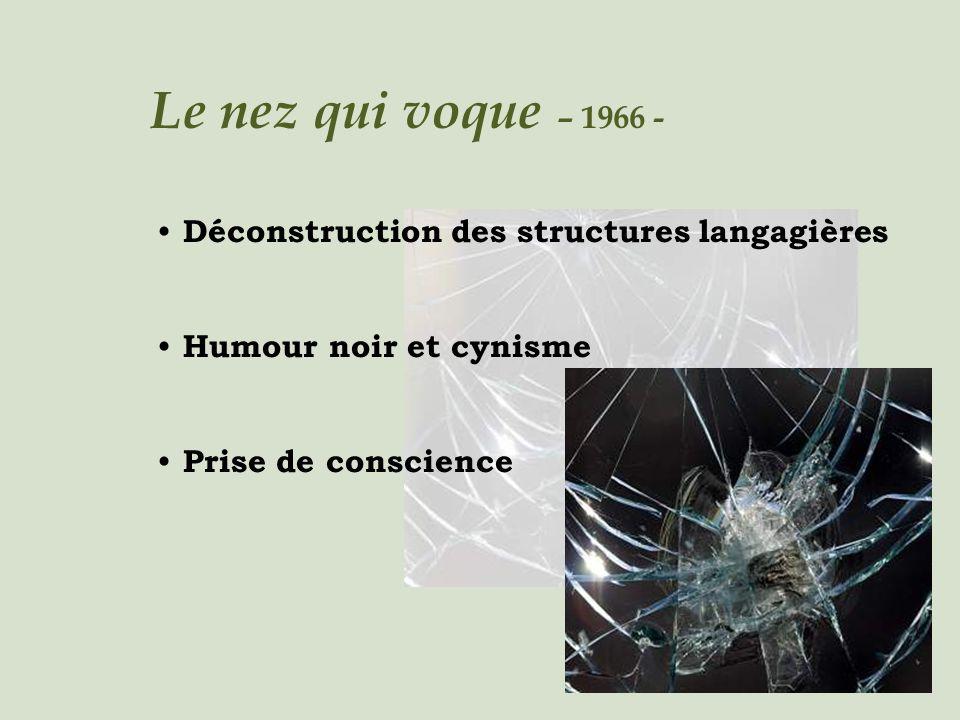 Le nez qui voque – 1966 - Déconstruction des structures langagières Humour noir et cynisme Prise de conscience