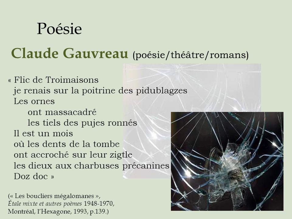 Poésie Claude Gauvreau (poésie/théâtre/romans) « Flic de Troimaisons je renais sur la poitrine des pidublagzes Les ornes ont massacadré les tiels des