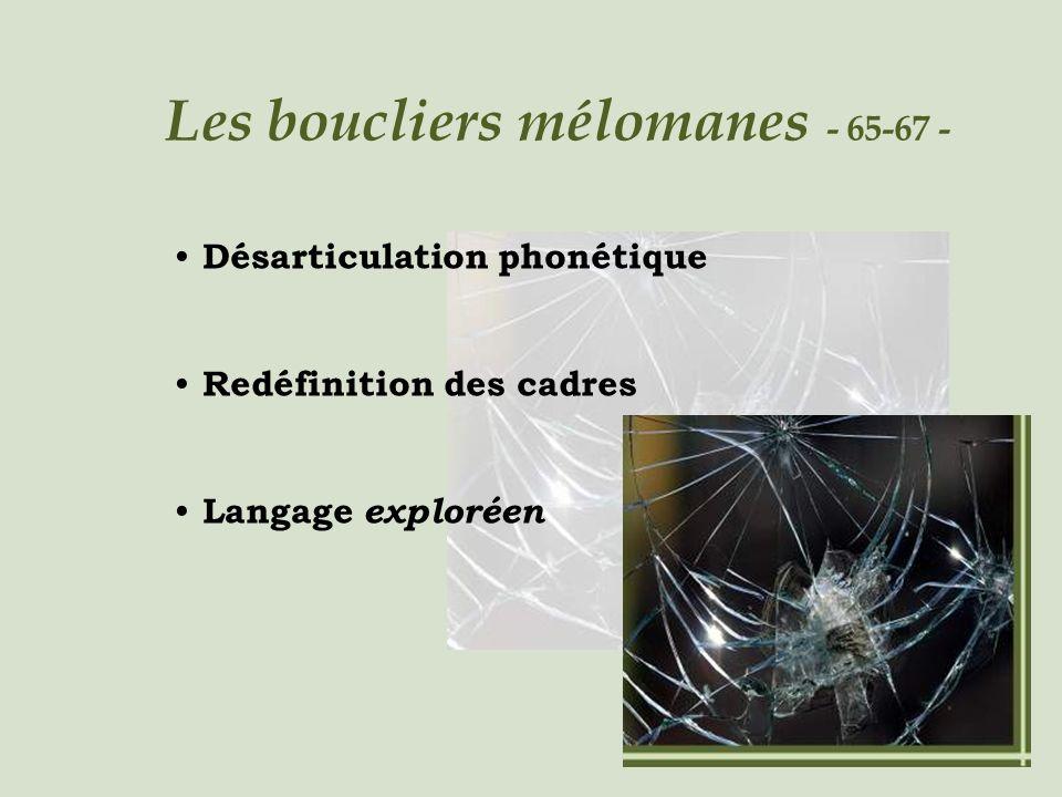Les boucliers mélomanes - 65-67 - Désarticulation phonétique Redéfinition des cadres Langage exploréen