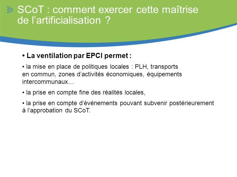 SCoT : comment exercer cette maîtrise de lartificialisation ? La ventilation par EPCI permet : la mise en place de politiques locales : PLH, transport