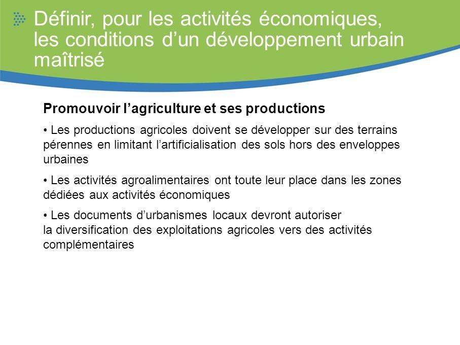 Définir, pour les activités économiques, les conditions dun développement urbain maîtrisé Promouvoir lagriculture et ses productions Les productions a