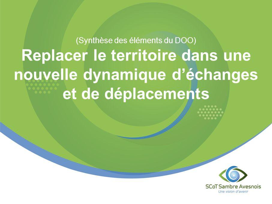 (Synthèse des éléments du DOO) Replacer le territoire dans une nouvelle dynamique déchanges et de déplacements