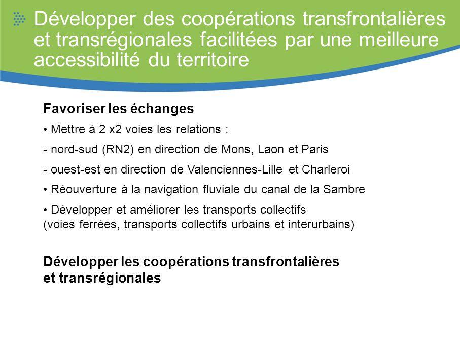Développer des coopérations transfrontalières et transrégionales facilitées par une meilleure accessibilité du territoire Favoriser les échanges Mettr